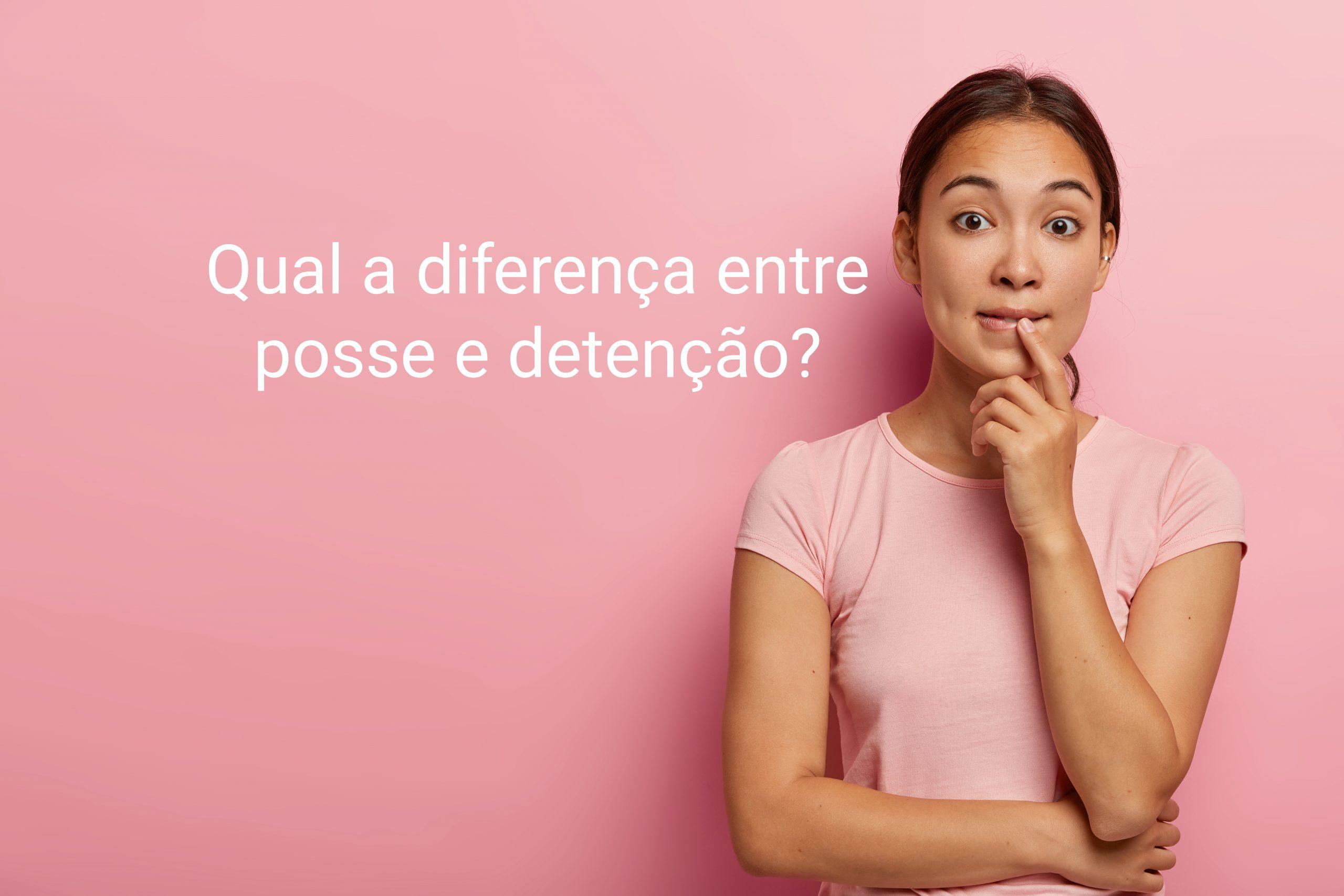 Qual a diferença entre posse e detenção?